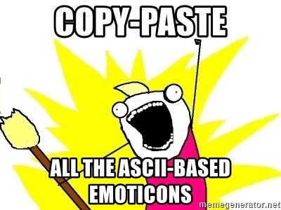 Copy-paste all the ASCII-based emoticons - X ALL THE THINGS | Meme