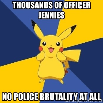 Pokemon Logic  - Thousands of officer jennies no police brutality at all