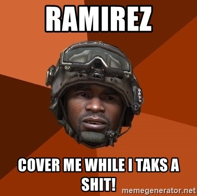 Sgt. Foley - Ramirez cover me while i taks a shit!