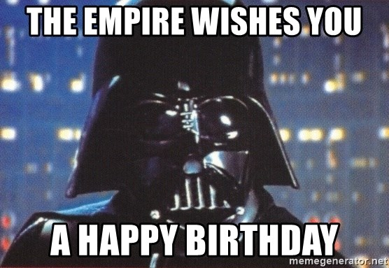 Darth Vader - the empire wishes you a happy birthday