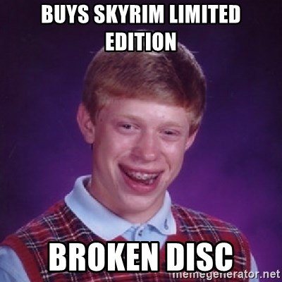Bad Luck Brian - buys skyrim limited edition broken disc