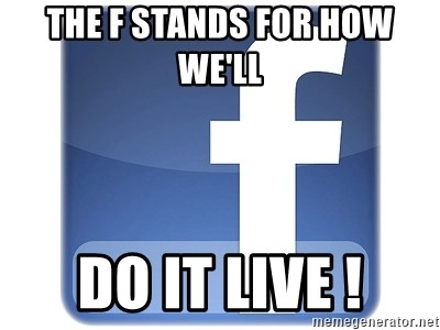 Facebook Logo - the f stands for how we'll  do it live !