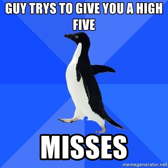 Socially Awkward Penguin - guy trys to give you a high five misses