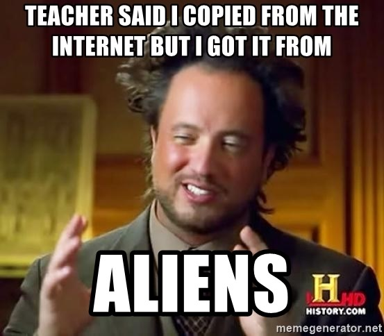 Ancient Aliens - teacher said i copied from the internet but i got it from aliens