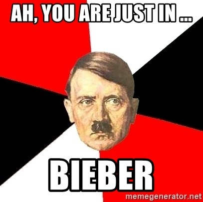 Advice Hitler - Ah, You are just in ... Bieber