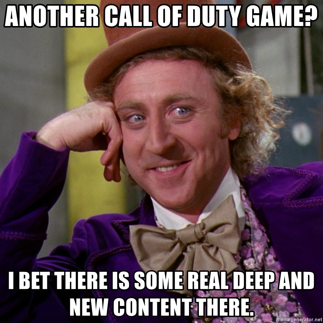 Willy Wonka - Another call of Duty game? I bet there is some real deep and new content there.