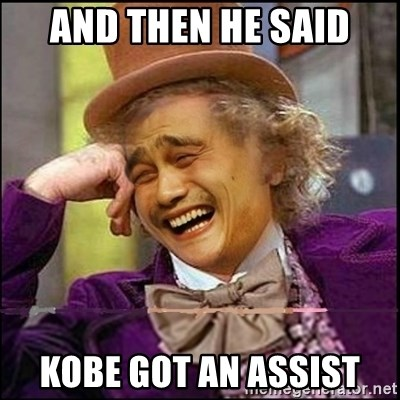 yaowonkaxd - And then he said Kobe got an assist