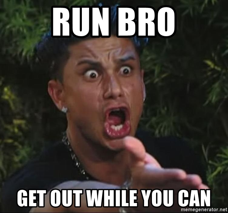19905146 run bro get out while you can pauly d meme generator