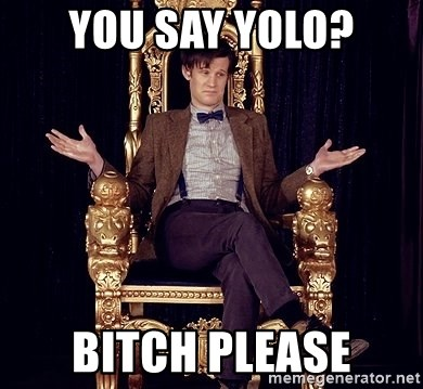 Hipster Doctor Who - You say yolo? Bitch please