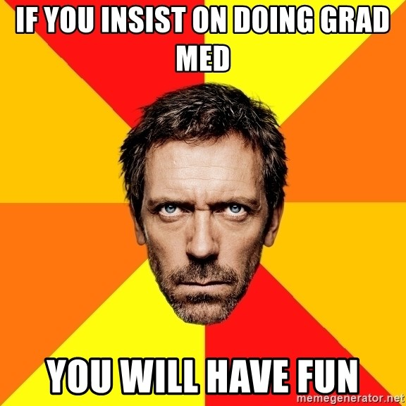 Diagnostic House - If you insist on doing grad med you will have fun