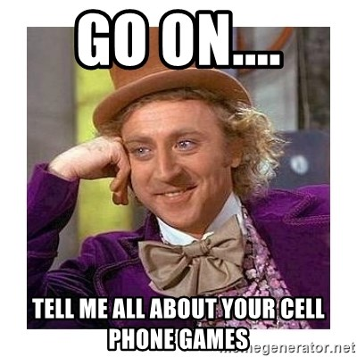 Willy Wanka - Go On.... Tell me all about your Cell Phone Games