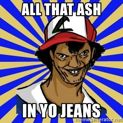 creepy ash - All that ash in yo jeans