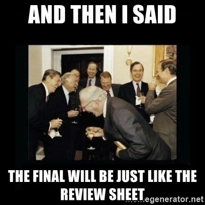 Rich Men Laughing - AND THEN I SAID THE FINAL WILL BE JUST LIKE THE REVIEW SHEET