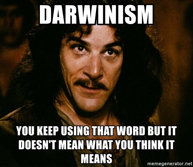 Inigo Montoya - Darwinism You keep using that word but it doesn't mean what you think it means