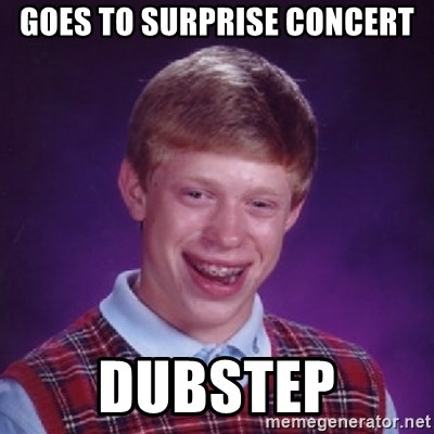 Bad Luck Brian - GOES TO SURPRISE CONCERT DUBSTEP