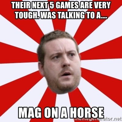 Mackem Logic - their next 5 games are very tough. was talking to a.... mag on a horse