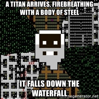 Urist McDorfy - A titan arrives, firebreathing  with a body of steel it falls down the waterfall