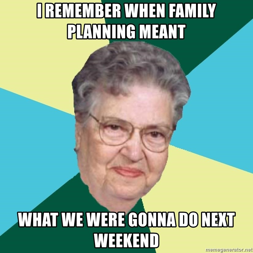 Abuelaold - i remember when family planning meant what we were gonna do next weekend