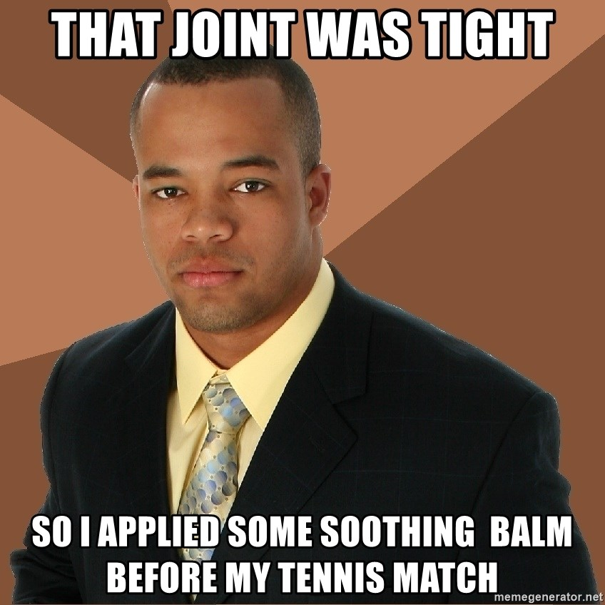 Successful Black Man - that joint was tight so i applied some soothing  balm before my tennis match