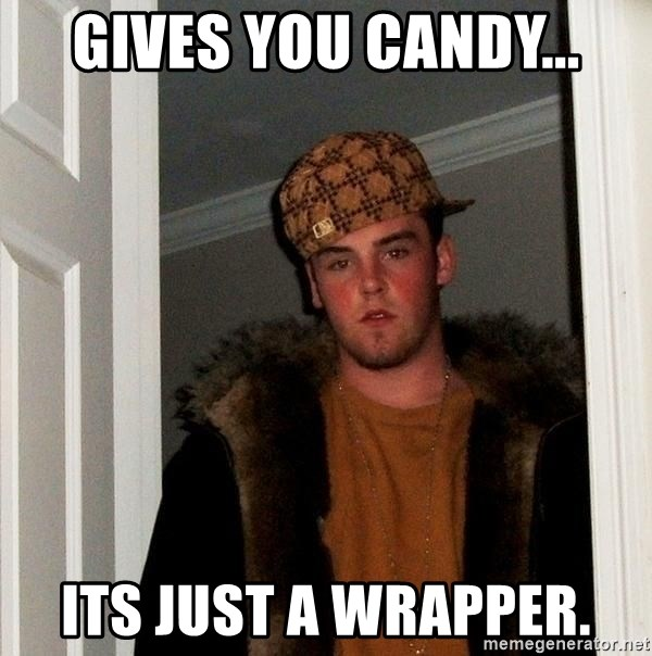 Scumbag Steve - Gives you Candy... Its just a wrapper.