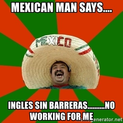 mexican man says ingles sin barrerasno working for me mexican man says ingles sin barreras no working for me