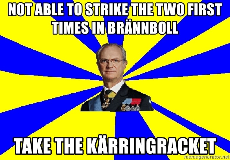 swedishproblems.tumblr.com - Not Able To strike the two first times in Brännboll Take the kärringracket