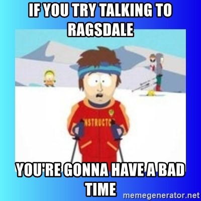 super cool ski instructor - if you try talking to ragsdale you're gonna have a bad time