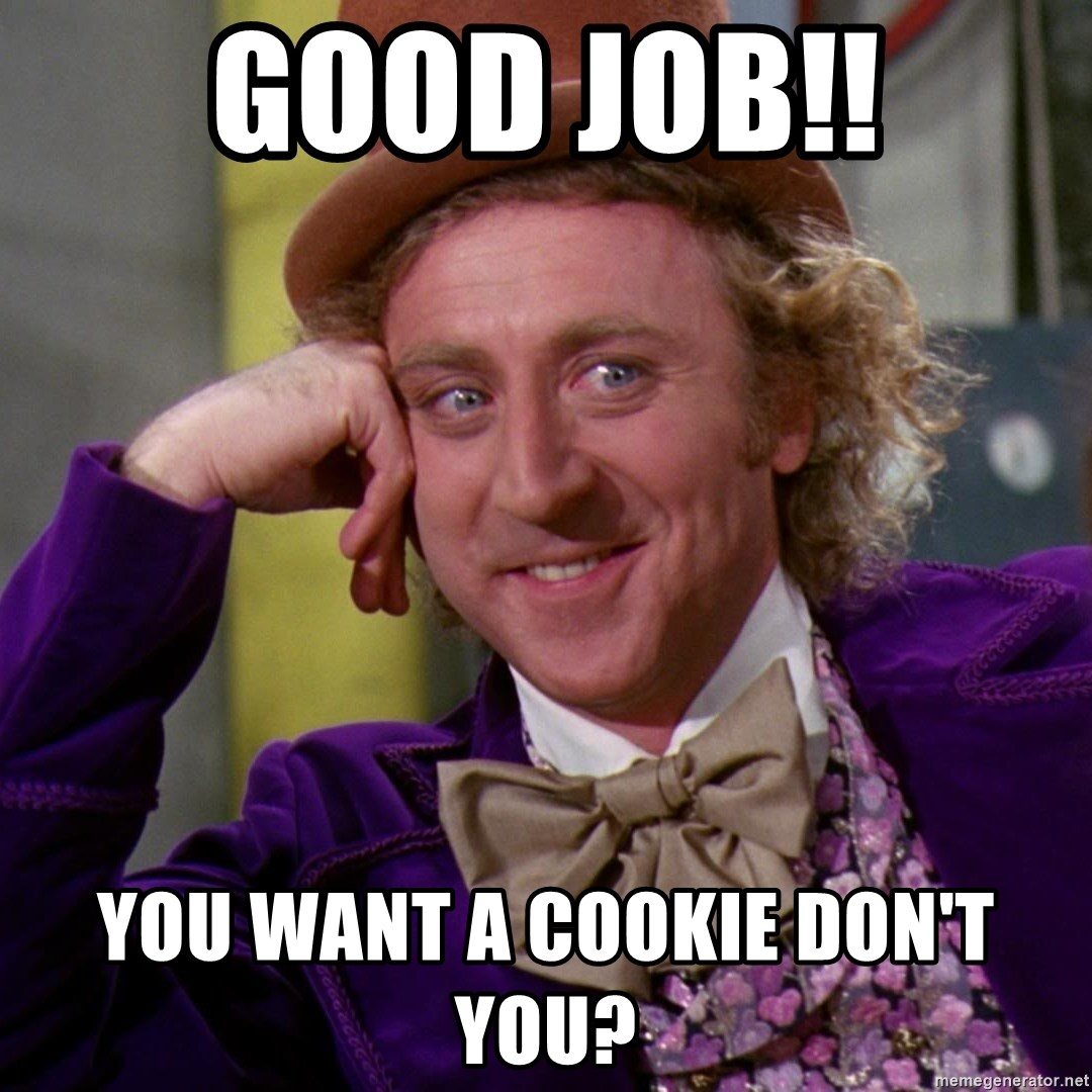 19982255 good job!! you want a cookie don't you? willy wonka meme generator,Want A Cookie Meme
