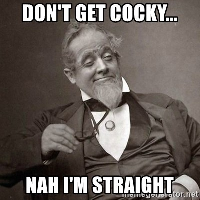 1889 [10] guy - don't get cocky... Nah I'm straight