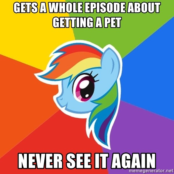 Rainbow Dash - gets a whole episode about getting a pet never see it again