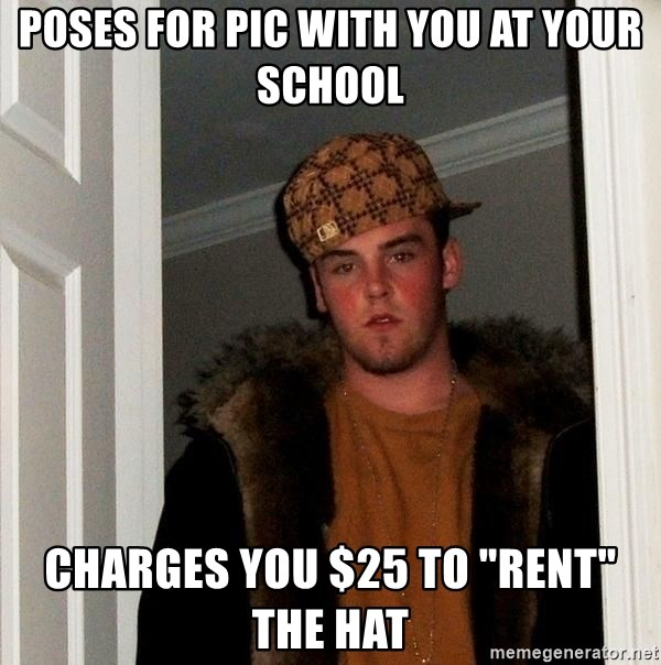 """Scumbag Steve - Poses for pic with you at your School Charges you $25 to """"rent"""" the hat"""