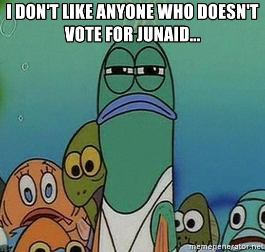 Serious Fish Spongebob - i don't like anyone who doesn't vote for junaid...