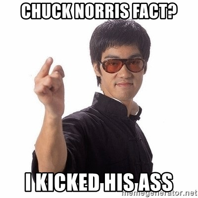 Bruce Lee - Chuck norris fact? I kicked his ass