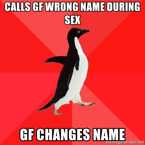 Socially Awesome Penguin - calls gf wrong name during sex gf changes name
