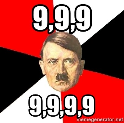 Advice Hitler - 9,9,9 9,9,9,9