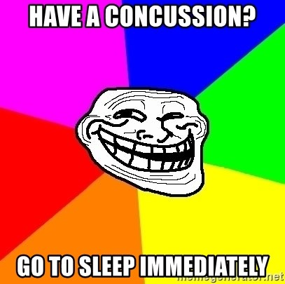 Trollface - Have a concussion? Go to sleep immediately