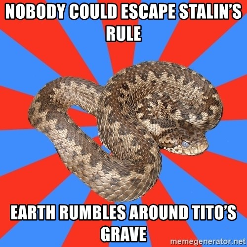 Eastern European Enthusiast Snake - NOBODY COULD ESCAPE STALIN'S RULE EARTH RUMBLES AROUND TITO'S GRAVE