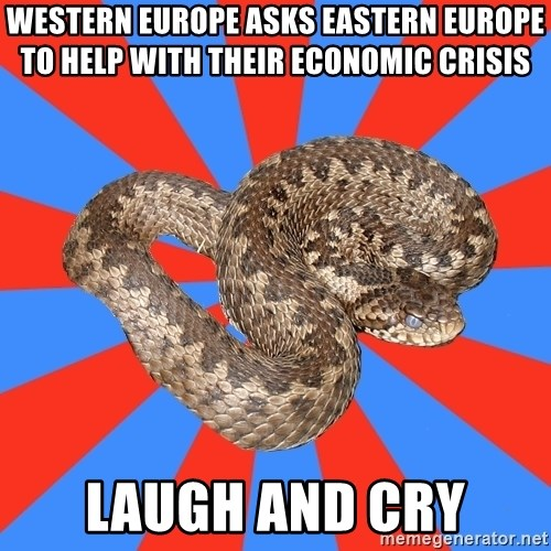 Eastern European Enthusiast Snake - western europe asks eastern europe to help with their economic crisis  laugh and cry