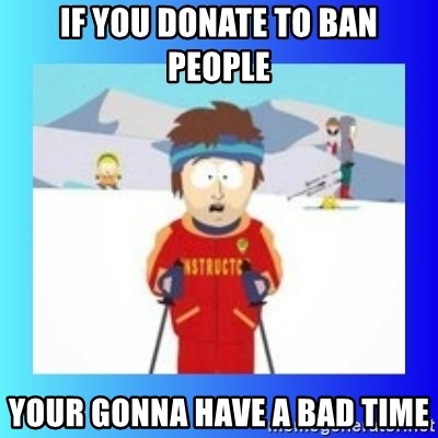 super cool ski instructor - If you donate to ban people your gonna have a bad time