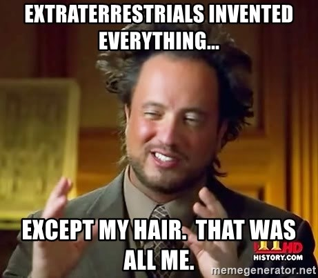 Giorgio A Tsoukalos Hair - Extraterrestrials invented everything... Except my hair.  That was all me.
