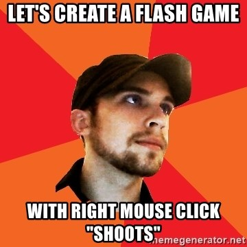 """Optimistic Indie Developer - Let's create a flash game with right mouse click  """"shoots"""""""