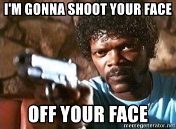 Pulp Fiction - I'm gonna shoot your face Off your face