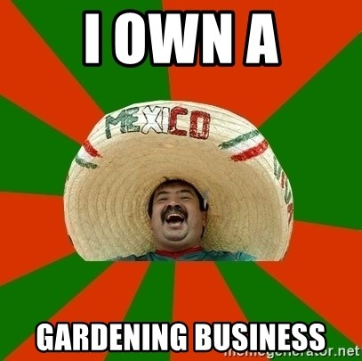 Successful Mexican - I Own A Gardening Business