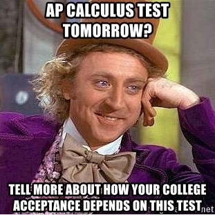 ap calculus test tomorrow? tell more about how your college