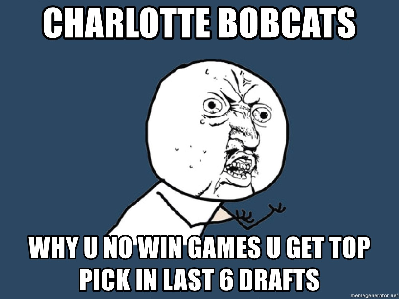 Y U No - Charlotte Bobcats  why u no win games u get top pick in last 6 drafts