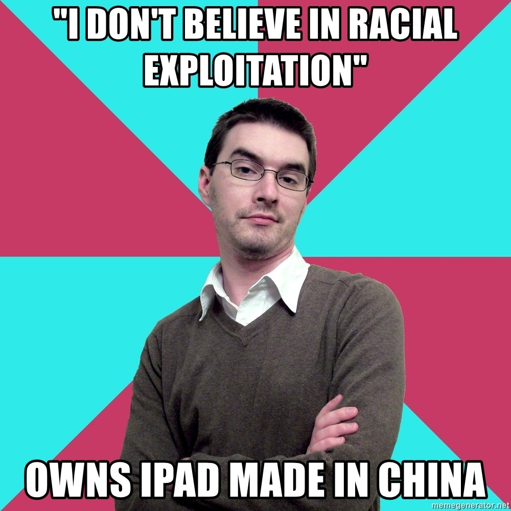 "Privilege Denying Dude - ""I DON'T BELIEVE IN racial EXPLOITATION"" owns ipad made in china"