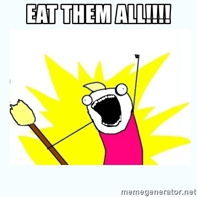 eat them all eat them all!!!! all the things meme generator