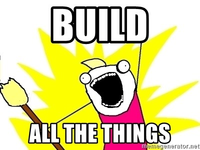 X ALL THE THINGS - build all the things