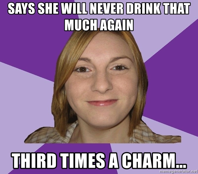 Generic Fugly Homely Girl - Says she will never drink that much again third times a charm...