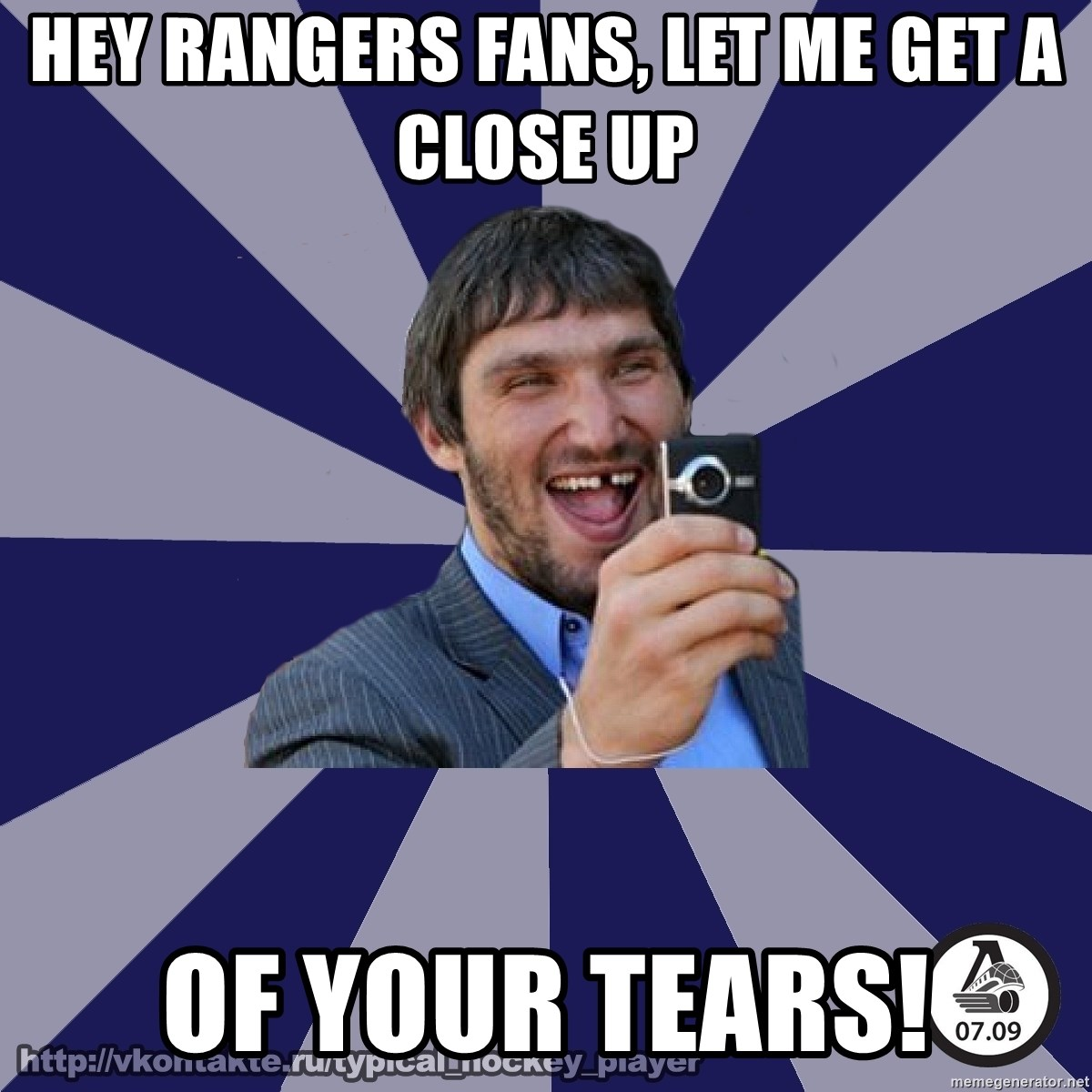 typical_hockey_player - Hey RAngers fans, let me get a close up of your tears!